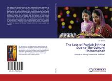 Bookcover of The Loss of Punjab Ethnics Due to The Cultural Phenomenon