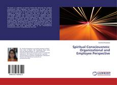 Bookcover of Spiritual Consciousness: Organizational and Employee Perspective