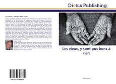 Bookcover of Les vieux, y sont pus bons à rien