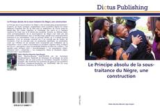 Bookcover of Le Principe absolu de la sous-traitance du Nègre, une construction