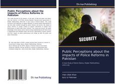 Public Perceptions about the impacts of Police Reforms in Pakistan kitap kapağı