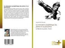 Bookcover of Le ministère prophétique du jeûne et sa puissance