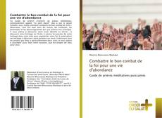 Portada del libro de Combattre le bon combat de la foi pour une vie d'abondance