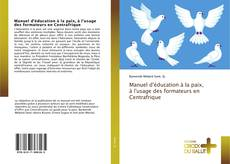 Bookcover of Manuel d'éducation à la paix, à l'usage des formateurs en Centrafrique
