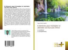 Bookcover of 6 éléments pour triompher et atteindre son but avec Christ