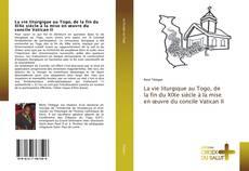 Bookcover of La vie liturgique au Togo, de la fin du XIXe siècle à la mise en ?uvre du concile Vatican II