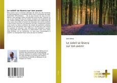 Bookcover of Le soleil se lèvera sur ton avenir
