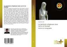 Couverture de La peinture religieuse sous verre en Europe