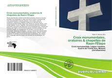 Bookcover of Croix monumentales, oratoires & chapelles de Raon-l'Étape