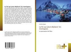 Bookcover of La foi qui peut déplacer les montagnes
