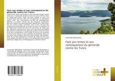 Bookcover of Face aux temps et aux conséquences du génocide contre les Tutsis