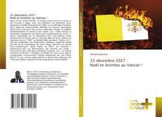 Borítókép a  25 décembre 2027 : Noël en bombes au Vatican ! - hoz