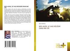Bookcover of MOI AUSSI, JE VAIS RÉUSSIR DANS MA VIE