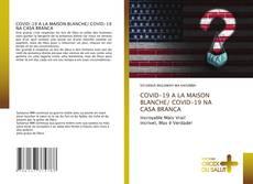 Buchcover von COVID-19 A LA MAISON BLANCHE/ COVID-19 NA CASA BRANCA