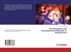 Bookcover of Chromosomal and Developmental Disorder in Pedodontics