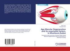 Bookcover of Age Macular Degeneration and its associated factors, in Khartoum,Sudan