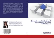 Bookcover of Dimension and Indicators of Place Identity in Urban Public Spaces