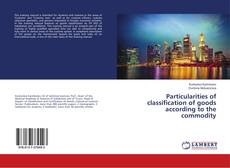 Bookcover of Particularities of classification of goods according to the commodity