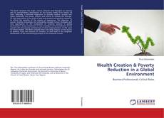 Bookcover of Wealth Creation & Poverty Reduction in a Global Environment