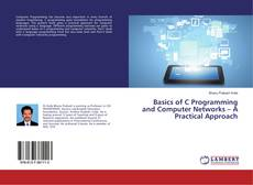 Bookcover of Basics of C Programming and Computer Networks – A Practical Approach