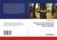 Portada del libro de A Study on the influence of advertisement on adult buying Behavior