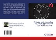 Portada del libro de A Model for Determining the Optimal Location of Your WiFi Transmitter