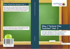 Bookcover of May I Torture You Teacher? Vol. 2