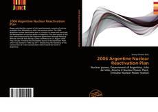 Buchcover von 2006 Argentine Nuclear Reactivation Plan
