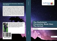 Bookcover of The Darkstorm Chronicles: Book One: The Arrival