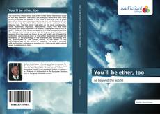 Bookcover of You`ll be ether, too