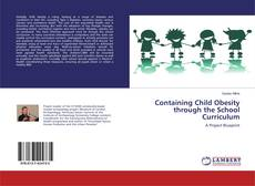 Bookcover of Containing Child Obesity through the School Curriculum