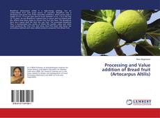 Bookcover of Processing and Value addition of Bread fruit (Artocarpus Altilis)