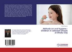 Bookcover of Attitude on oral hygiene : Children in selected schools at Dhaka City