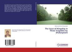 Portada del libro de The Issue of Kingship in Three Tragedies by Shakespeare
