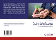 Bookcover of The case study of a biogas plant at the sugar factory