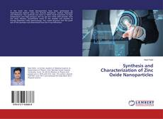 Bookcover of Synthesis and Characterization of Zinc Oxide Nanoparticles