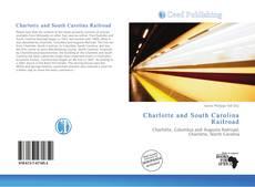 Bookcover of Charlotte and South Carolina Railroad