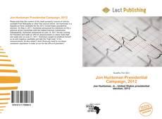 Bookcover of Jon Huntsman Presidential Campaign, 2012