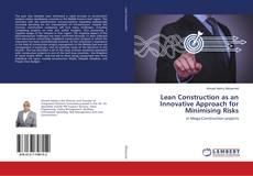 Lean Construction as an Innovative Approach for Minimising Risks的封面