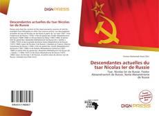 Bookcover of Descendantes actuelles du tsar Nicolas Ier de Russie