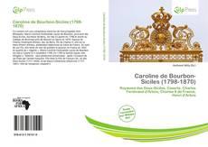 Copertina di Caroline de Bourbon-Siciles (1798-1870)