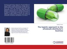 Bookcover of The logistic approach to the wholesale distributor's business