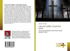 Bookcover of I Saw the LORD, I Could Not Stand