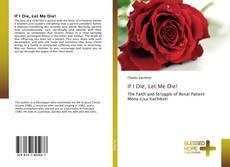 Bookcover of If I Die, Let Me Die!
