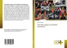 Buchcover von The Bad Legacy of Catholic Presidents
