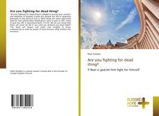 Couverture de Are you fighting for dead thing?