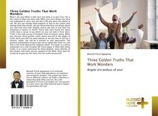 Bookcover of Three Golden Truths That Work Wonders