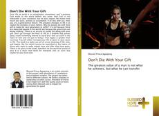 Bookcover of Don't Die With Your Gift