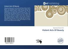 Bookcover of Violent Acts Of Beauty