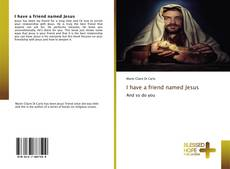 Bookcover of I have a friend named Jesus